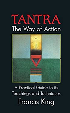 Tantra: The Way of Action: A Practical Guide to Its Teachings and Techniques 9780892812745