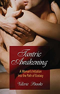 Tantric Awakening: A Woman's Initiation Into the Path of Ecstasy 9780892819065