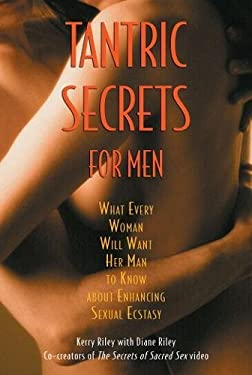 Tantric Secrets for Men: What Every Woman Will Want Her Man to Know about Enhancing Sexual Ecstasy 9780892819690
