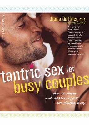 Tantric Sex for Busy Couples: How to Deepen Your Passion in Just Ten Minutes a Day 9780897935159