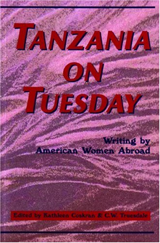 Tanzania on Tuesday: Writing by American Women Abroad 9780898231793