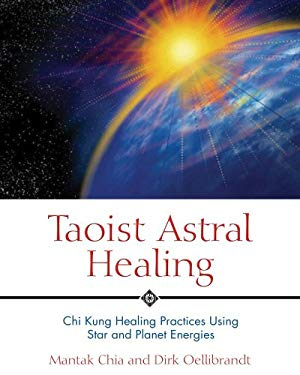 Taoist Astral Healing: Chi Kung Healing Practices Using Star and Planet Energies 9780892810895