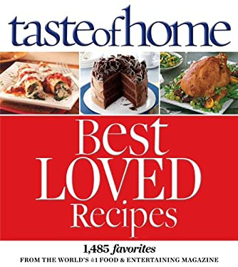 Taste of Home Best Loved Recipes: 1485 Favorites from the World's #1 Food & Entertaining Magazine 9780898219913