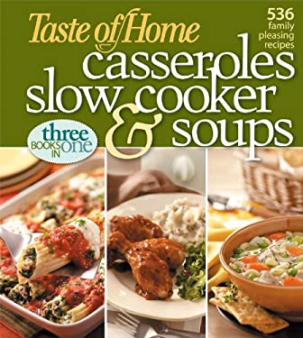 Taste of Home Casseroles, Slow Cooker & Soups: Three Books in One