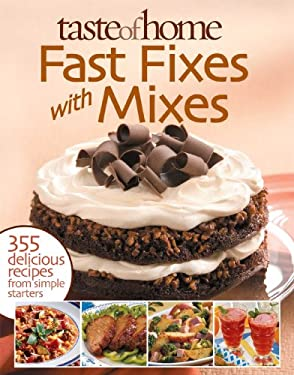 Taste of Home: Fast Fixes with Mixes: 355 Delicious Recipes from Simple Starters 9780898214697