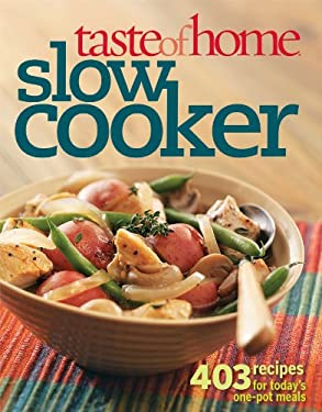 Taste of Home: Slow Cooker: 403 Recipes for Today's One-Pot Meals 9780898218022