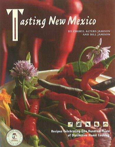 Tasting New Mexico: Recipes Celebrating One Hundred Years of Distinctive Home Cooking 9780890135426