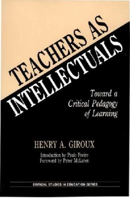 Teachers as Intellectuals: Toward a Critical Pedagogy of Learning 9780897891561