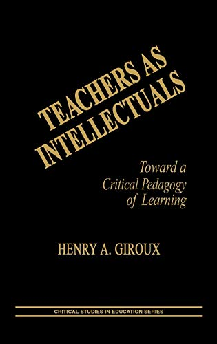 Teachers as Intellectuals: Toward a Critical Pedagogy of Learning 9780897891578
