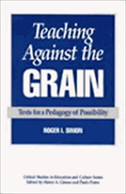 Teaching Against the Grain: Texts for a Pedagogy of Possibility 9780897892063