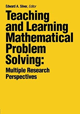 Teaching and Learning Mathematical Problem Solving: Multiple Research Perspectives 9780898597592