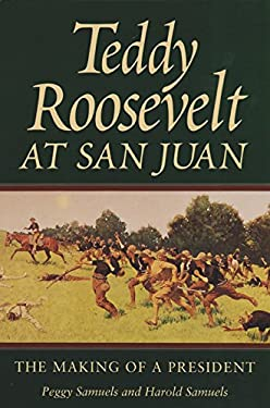 Teddy Roosevelt at San Juan: The Making of a President 9780890967713