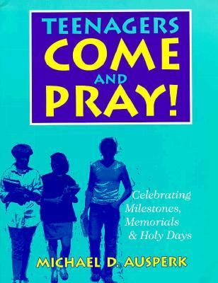 Teenagers Come and Pray!: Celebrating Milestones, Memorials & Holy Days 9780896226425