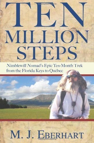 Ten Million Steps: Nimblewill Nomad's Epic 10-Month Trek from the Florida Keys to Quebec 9780897329798