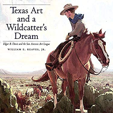 Texas Art and a Wildcatter's Dream: Edgar B. Davis and the San Antonio Art League 9780890968208