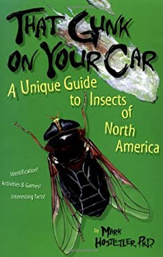That Gunk on Your Car: A Unique Guide to the Insects of North America 9780898159615