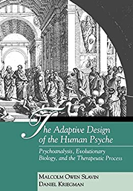 The Adaptive Design of the Human Psyche: Psychoanalysis, Evolutionary Biology and the Therapeutic Process 9780898627954