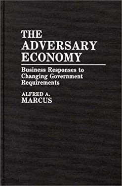 The Adversary Economy: Business Responses to Changing Government Requirements 9780899300559