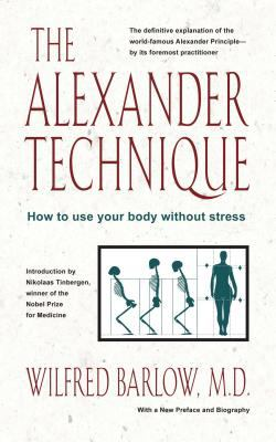 The Alexander Technique: How to Use Your Body Without Stress 9780892813858