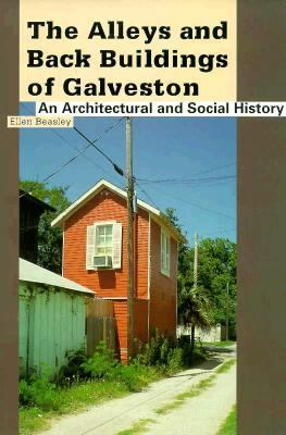 The Alleys and Back Buildings of Galveston 9780892633289