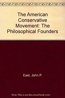The American Conservative Movement: The Philosophical Founders by John P. East
