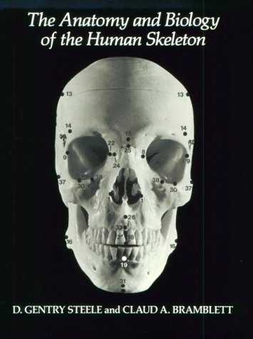 The Anatomy and Biology of the Human Skeleton 9780890963265