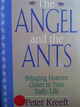 The Angel and the Ants: Bringing Heaven Closer to Your Daily