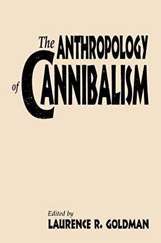 The Anthropology of Cannibalism 9780897895972