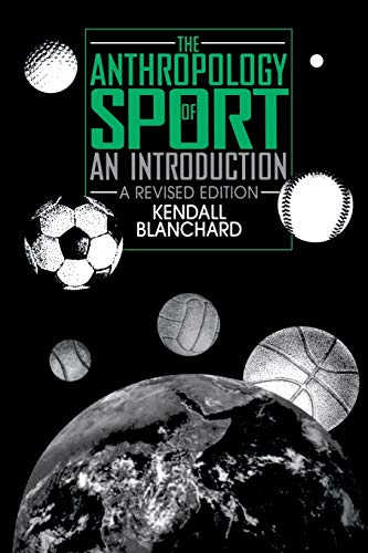 The Anthropology of Sport: An Introduction (a Revised Edition) 9780897893305