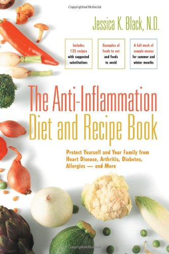 The Anti-Inflammation Diet and Recipe Book: Protect Yourself and Your Family from Heart Disease, Arthritis, Diabetes, Allergies - And More 9780897934855