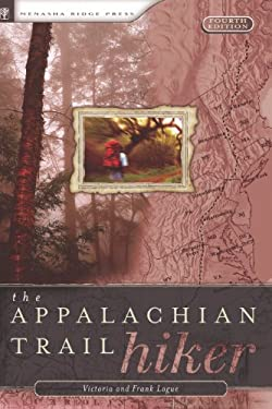 The Appalachian Trail Hiker: Trail-Proven Advice for Hikes of Any Length 9780897325837