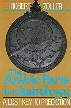 The Arabic Parts in Astrology: A Lost Key to Prediction 9780892812509