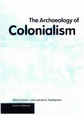 The Archaeology of Colonialism 9780892366354