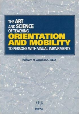 The Art and Science of Teaching Orientation and Mobility to Persons with Visual Impairments 9780891282457