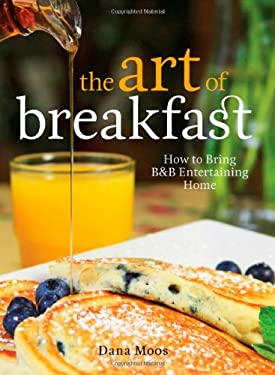 The Art of Breakfast: How to Bring B&B Entertaining Home 9780892729401