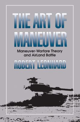 The Art of Maneuver: Maneuver Warfare Theory and Airland Battle 9780891415329