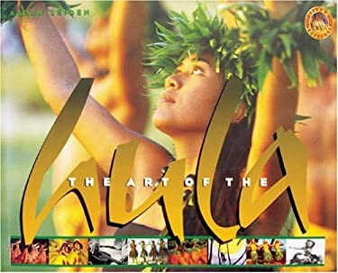 The Art of the Hula: The Spirit, the History, the Legends 9780896103856