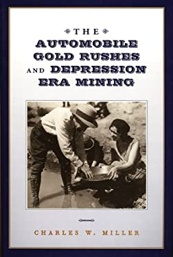 The Automobile Gold Rushes and Depression Era Mining 9780893011956