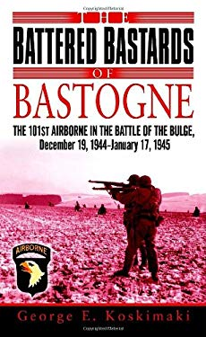 The Battered Bastards of Bastogne: The 101st Airborne and the Battle of the Bulge, December 19, 1944-January 17,1945 9780891418948