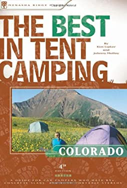The Best in Tent Camping: Colorado: A Guide for Car Campers Who Hate RVs, Concrete Slabs, and Loud Portable Stereos 9780897326452