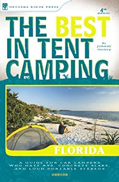 The Best in Tent Camping: Florida: A Guide for Car Campers Who Hate RVs, Concrete Slabs, and Loud Portable Stereos 9780897327213