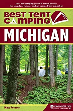 Best Tent Camping: Michigan: Your Car-Camping Guide to Scenic Beauty, the Sounds of Nature, and an Escape from Civilization 9780897326421