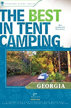 The Best in Tent Camping: Georgia: A Guide for Car Campers Who Hate RVs, Concrete Slabs, and Loud Portable Stereos 9780897327244