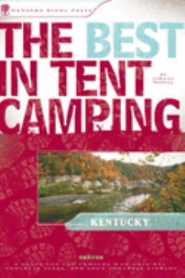The Best in Tent Camping, Kentucky: A Guide for Car Campers Who Hate RVs, Concrete Slabs, and Loud Portable Steros 9780897326094