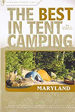 The Best in Tent Camping: Maryland: A Guide for Car Campers Who Hate RVs, Concrete Slabs, and Loud Portable Stereos 9780897329774