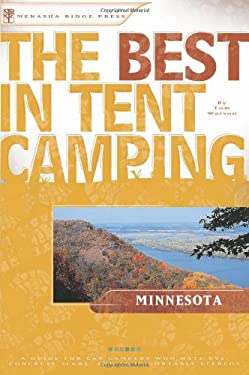 The Best in Tent Camping: Minnesota: A Guide for Car Campers Who Hate RVs, Concrete Slabs, and Loud Portable Stereos 9780897325738