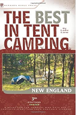 The Best in Tent Camping: New England: A Guide for Car Campers Who Hate RVs, Concrete Slabs, and Loud Portable Stereos 9780897326667