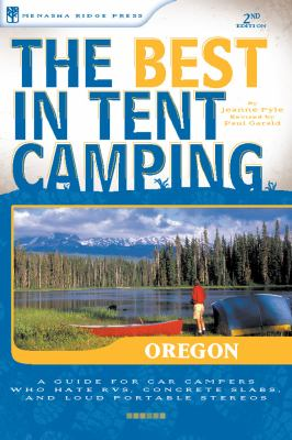 The Best in Tent Camping: Oregon: A Guide for Car Campers Who Hate RVs, Concrete Slabs, and Loud Portable Stereos 9780897327060