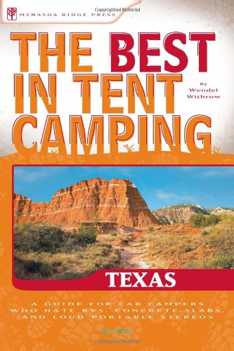 The Best in Tent Camping: Texas: A Guide for Car Campers Who Hate RVs, Concrete Slabs, and Loud Portable Stereos 9780897326841
