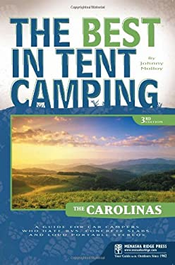 The Best in Tent Camping: The Carolinas: A Guide for Car Campers Who Hate RVs, Concrete Slabs, and Loud Portable Stereos 9780897327985